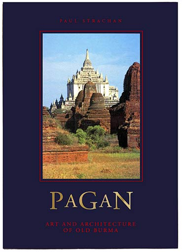Pagan: Art and Architecture of Old Burma, Kiscadale 1989